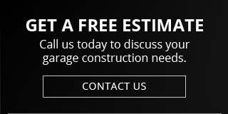 Get a Free Estimate: Call us today to discuss your garage construction needs. Contact Us
